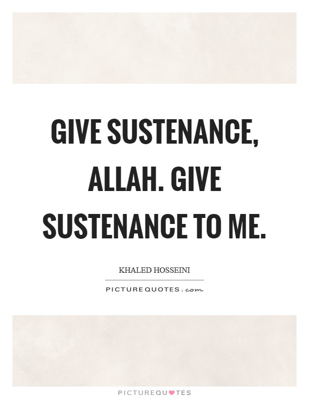 Give sustenance, Allah. Give sustenance to me Picture Quote #1