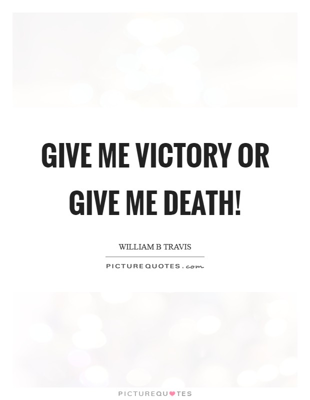 Give me victory or give me death! Picture Quote #1