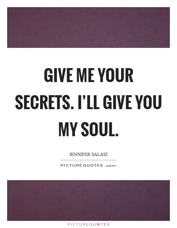Give me your secrets. I'll give you my soul Picture Quote #1