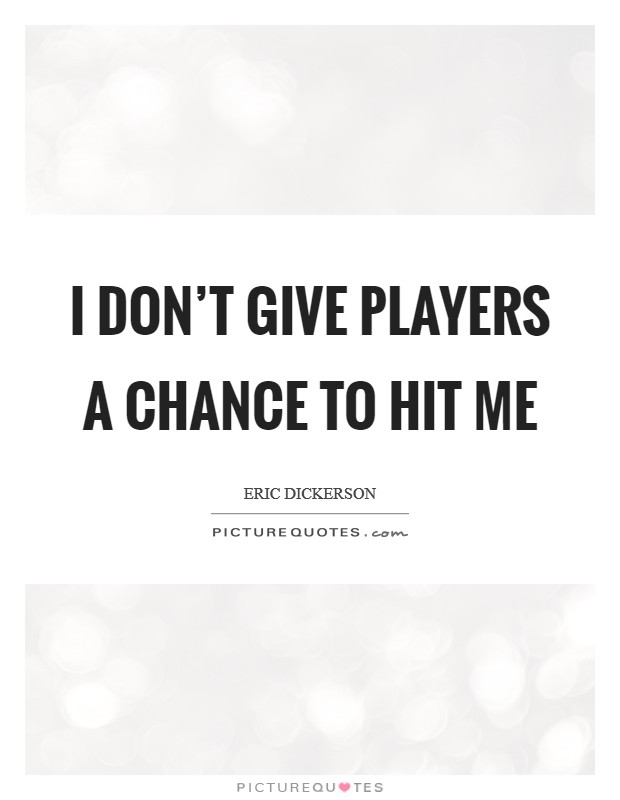 I don't give players a chance to hit me Picture Quote #1