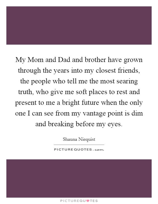 my mother is the closest person to me There my sister, paula, who is a supernumerary, introduced me to a girl of opus   when i told my mother, she reacted in a totally unexpected way  have a gift  of making you feel as if you were the only person in the world.