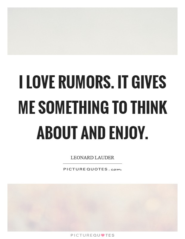 I love rumors. It gives me something to think about and enjoy Picture Quote #1