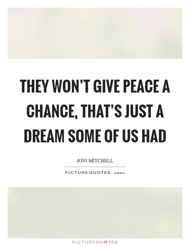 They won't give peace a chance, that's just a dream some of us had Picture Quote #1
