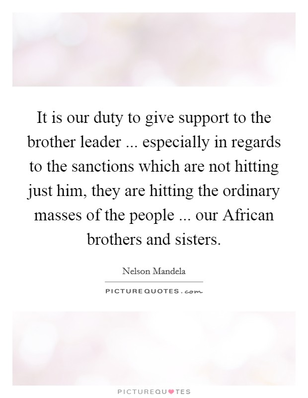 Brother And Sister Support Quotes: It Is Our Duty To Give Support To The Brother Leader