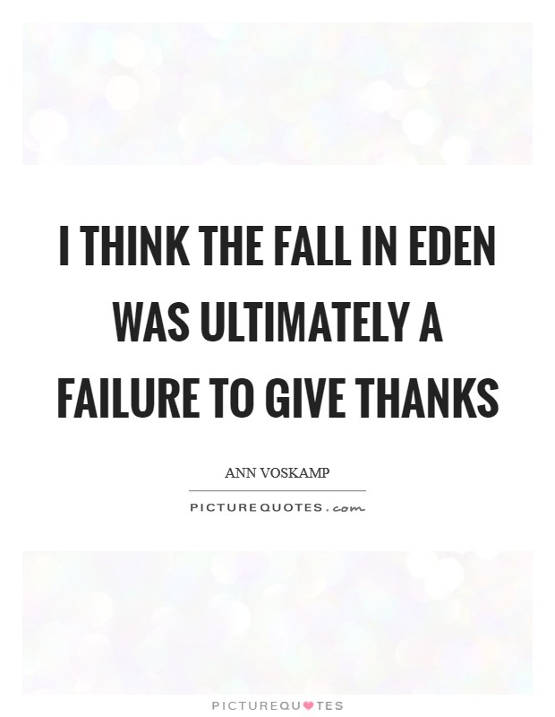 I think the fall in Eden was ultimately a failure to give thanks Picture Quote #1