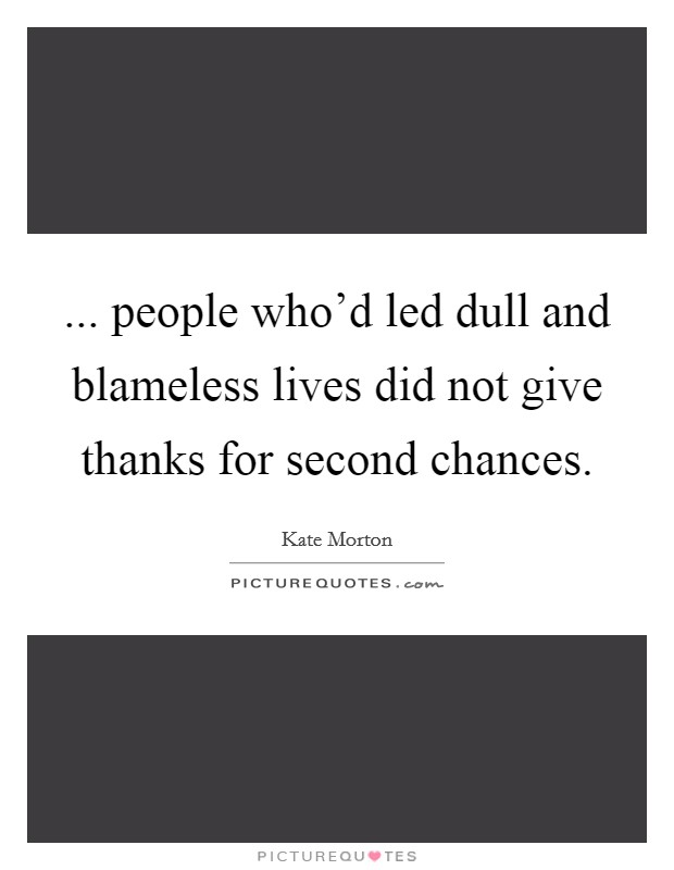 ... people who'd led dull and blameless lives did not give thanks for second chances Picture Quote #1