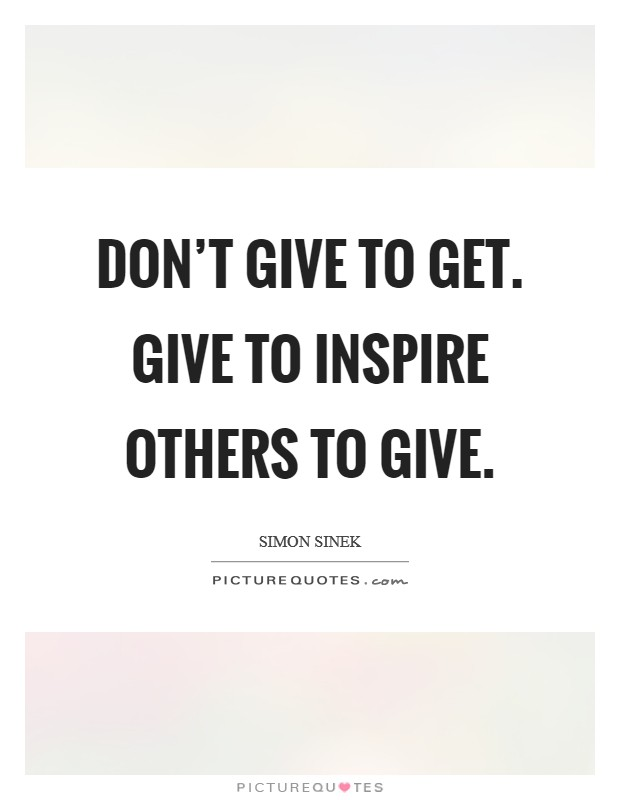 Don't give to get. Give to inspire others to give Picture Quote #1