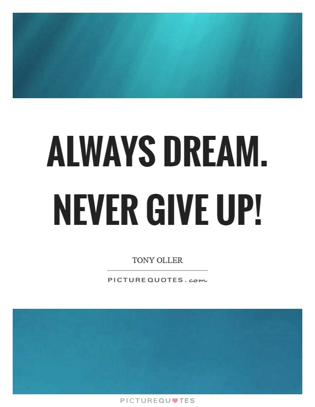 Always dream. Never give up! Picture Quote #1