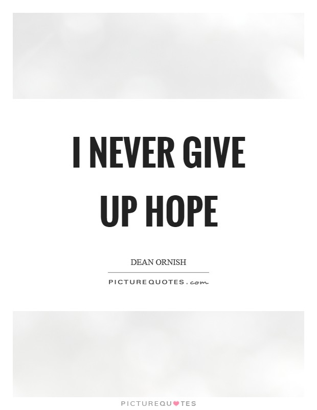 I never give up hope Picture Quote #1