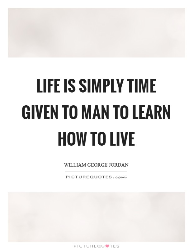Life is simply time given to man to learn how to live Picture Quote #1