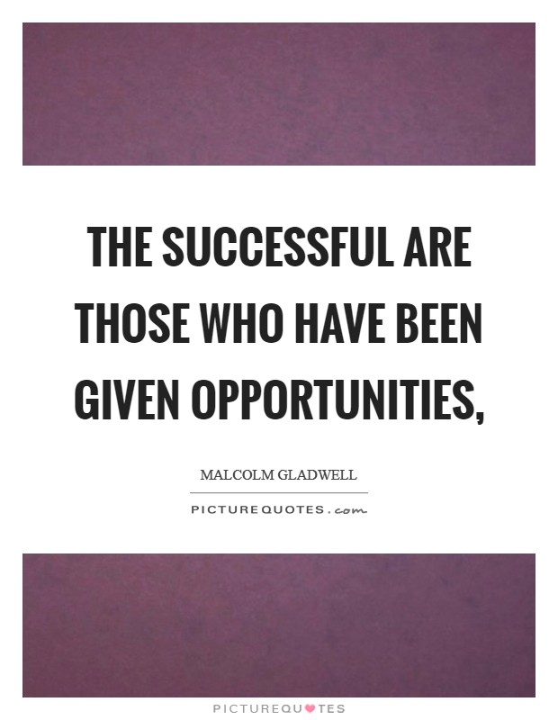 The successful are those who have been given opportunities, Picture Quote #1