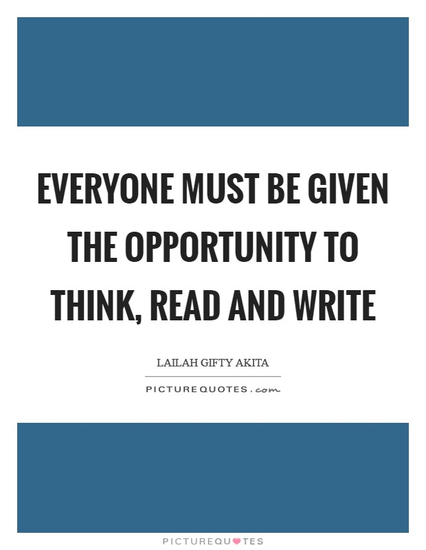 Everyone must be given the opportunity to think, read and write Picture Quote #1