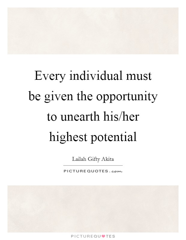 Every individual must be given the opportunity to unearth his/her highest potential Picture Quote #1