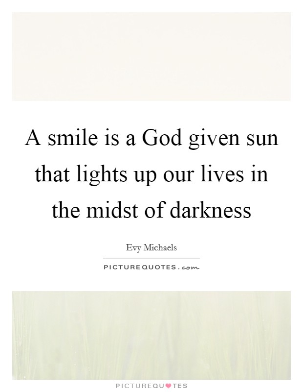 A smile is a God given sun that lights up our lives in the midst of darkness Picture Quote #1