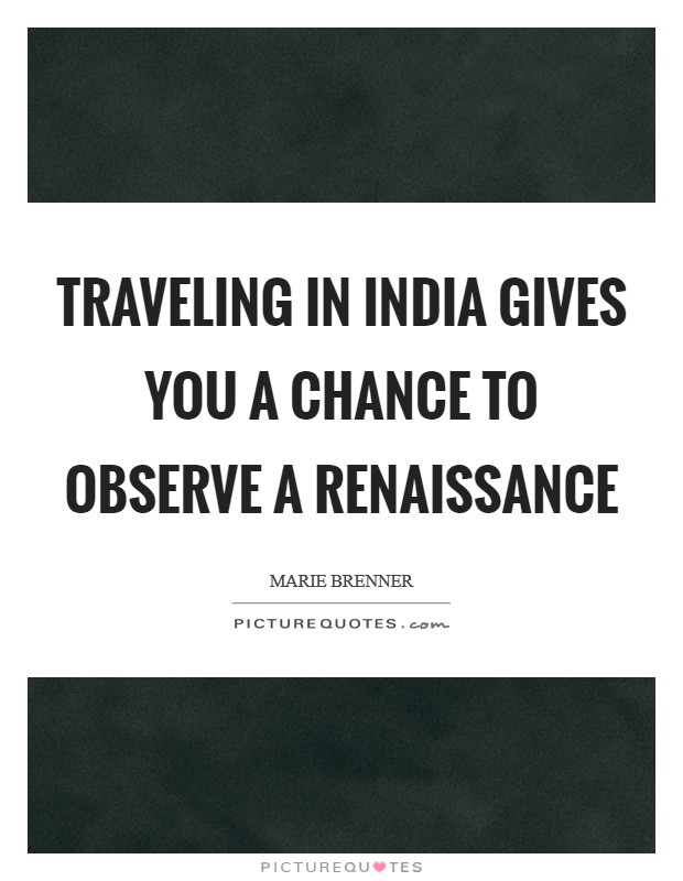 Traveling in India gives you a chance to observe a renaissance Picture Quote #1