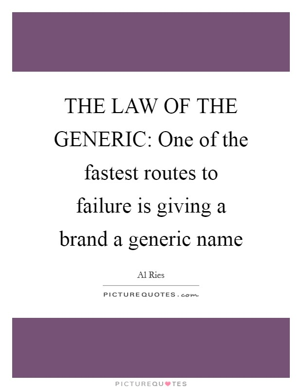 THE LAW OF THE GENERIC: One of the fastest routes to failure is giving a brand a generic name Picture Quote #1