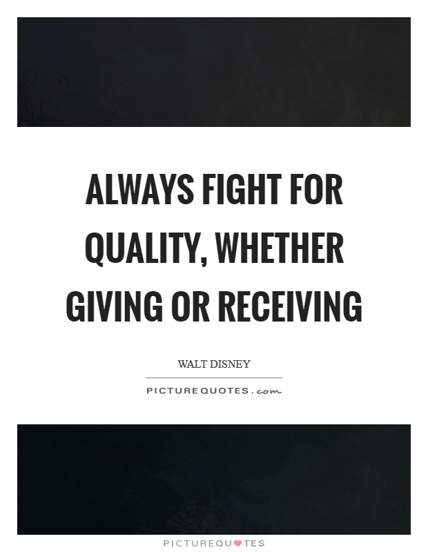 Always fight for quality, whether giving or receiving Picture Quote #1