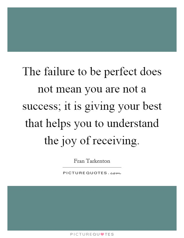 The failure to be perfect does not mean you are not a success; it is giving your best that helps you to understand the joy of receiving Picture Quote #1