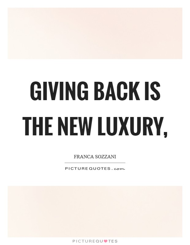 Giving back is the new luxury, Picture Quote #1