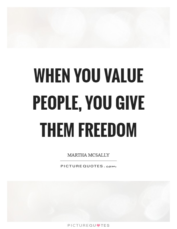When you value people, you give them freedom Picture Quote #1