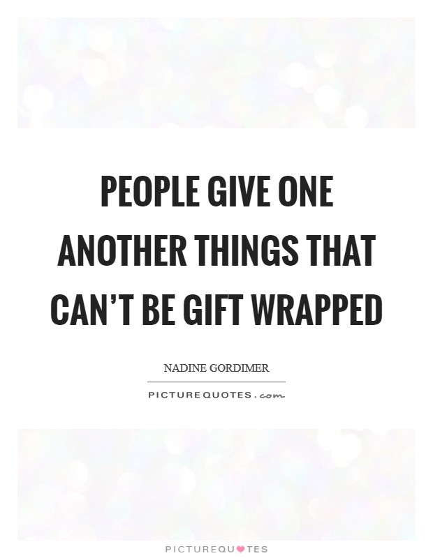 People give one another things that can't be gift wrapped Picture Quote #1