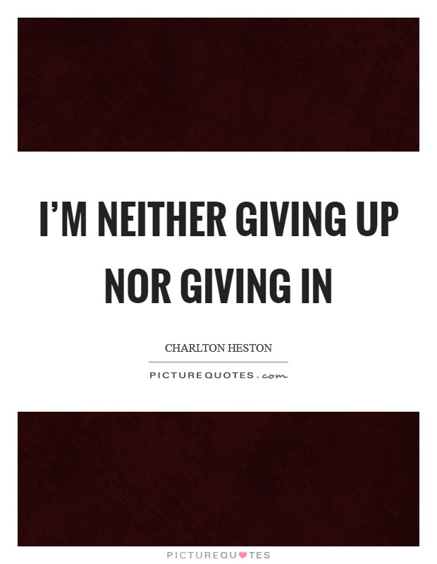 I'm neither giving up nor giving in Picture Quote #1