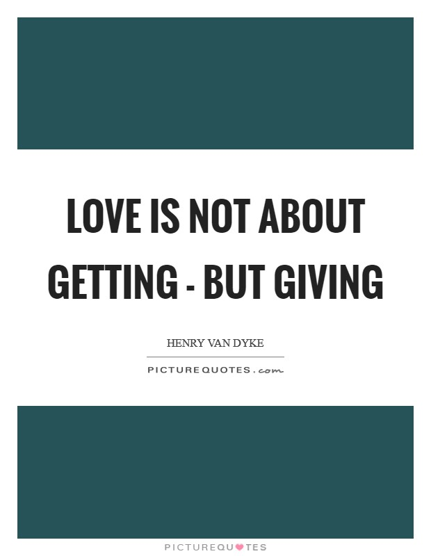 Love is not about getting - but giving Picture Quote #1