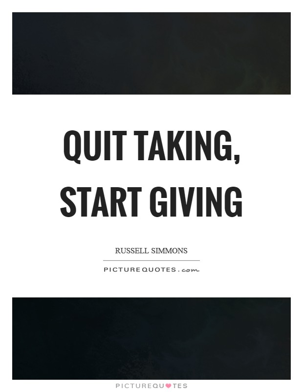 Quit taking, start giving Picture Quote #1