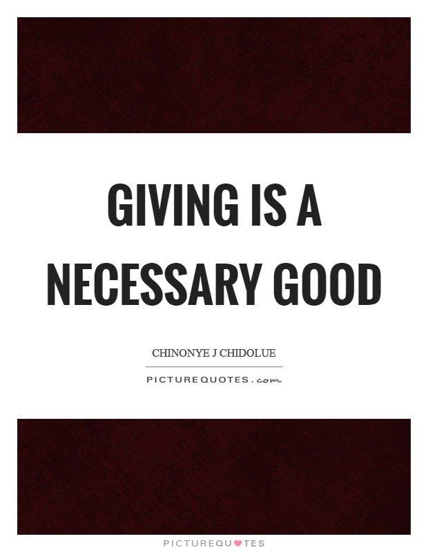 Giving is a necessary good Picture Quote #1