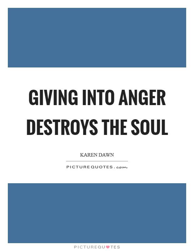Giving into anger destroys the soul Picture Quote #1