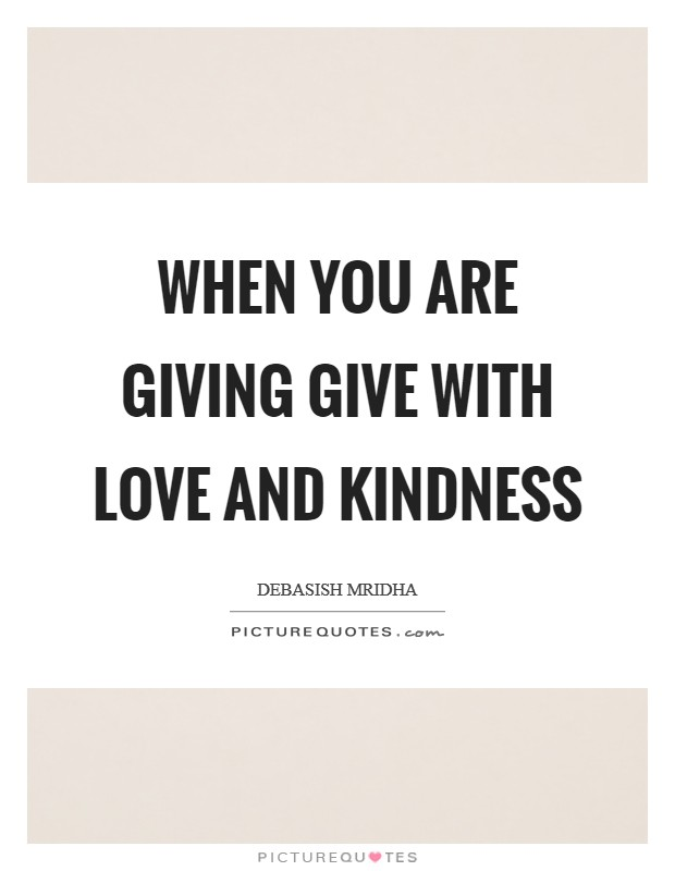 When you are giving give with love and kindness | Picture Quotes