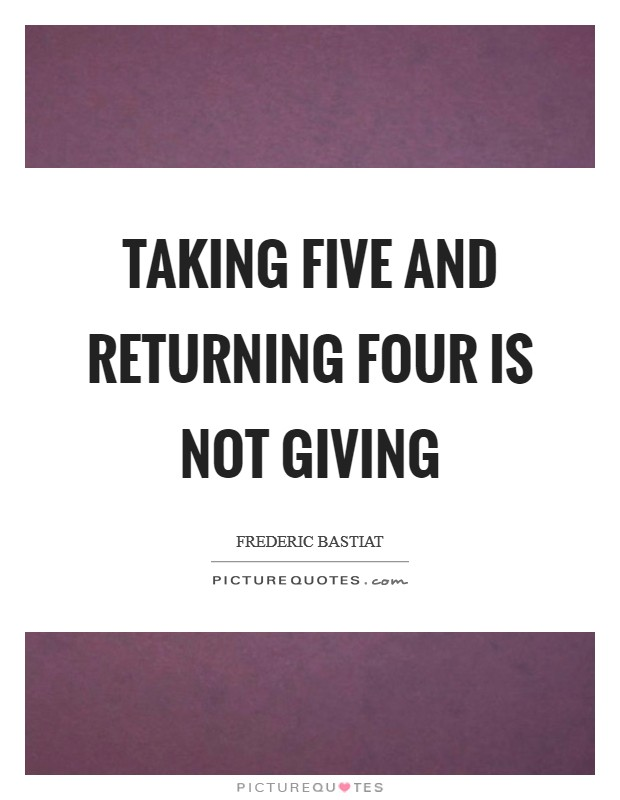 Taking Five and Returning Four is not Giving Picture Quote #1