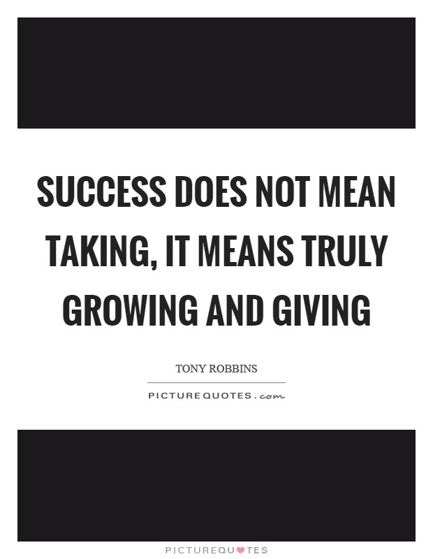 Success does not mean taking, it means truly growing and giving Picture Quote #1