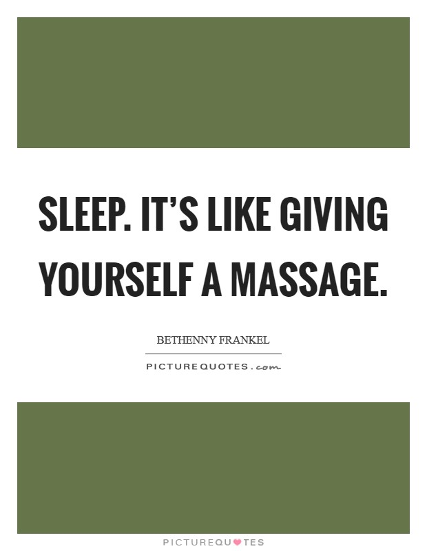 Sleep. It's like giving yourself a massage Picture Quote #1