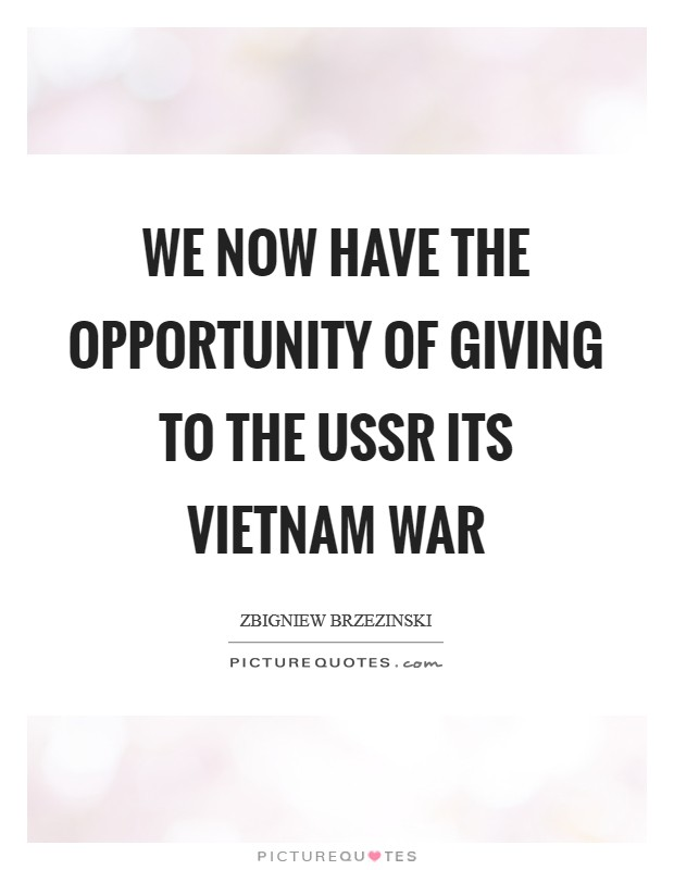 We now have the opportunity of giving to the USSR its Vietnam war Picture Quote #1