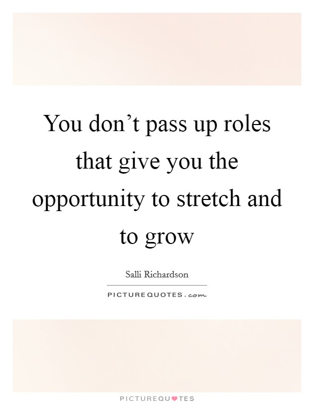 You don't pass up roles that give you the opportunity to stretch and to grow Picture Quote #1