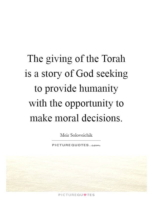 The giving of the Torah is a story of God seeking to provide humanity with the opportunity to make moral decisions Picture Quote #1
