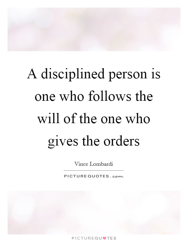 A disciplined person is one who follows the will of the one who gives the orders Picture Quote #1