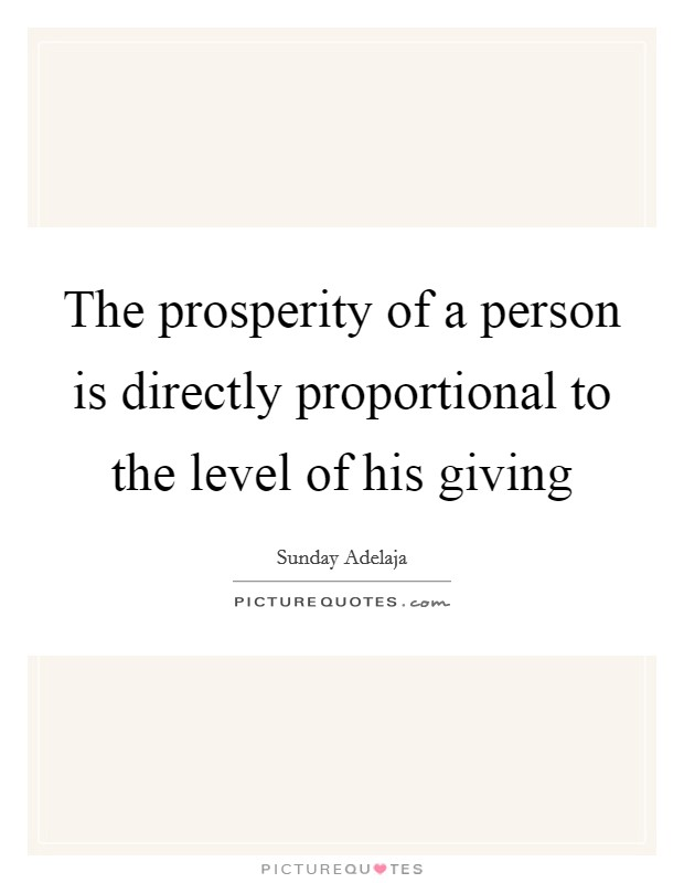 The prosperity of a person is directly proportional to the level of his giving Picture Quote #1