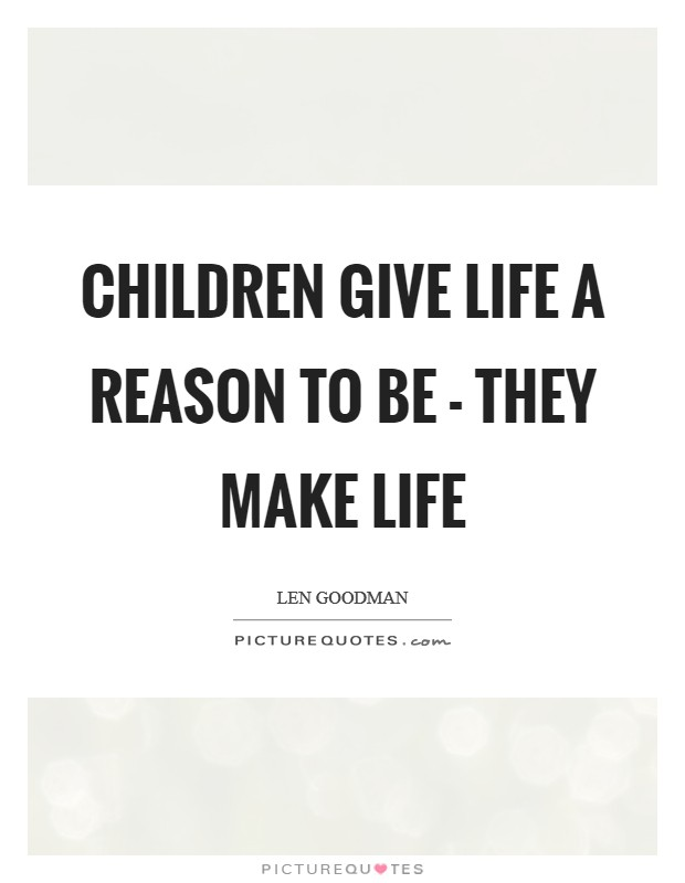 Children give life a reason to be - they make life Picture Quote #1
