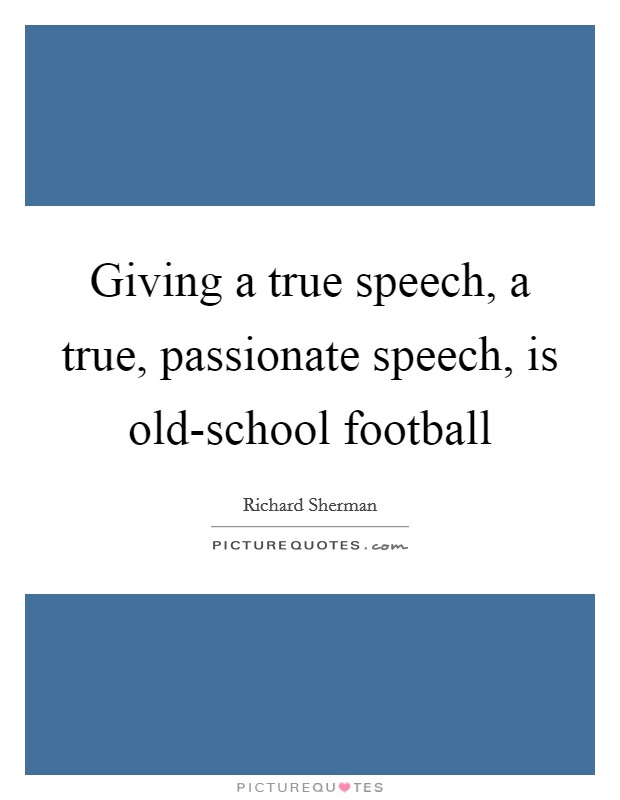 Giving a true speech, a true, passionate speech, is old-school football Picture Quote #1