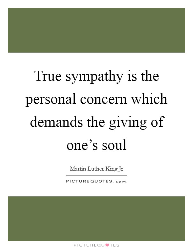 True sympathy is the personal concern which demands the giving of one's soul Picture Quote #1