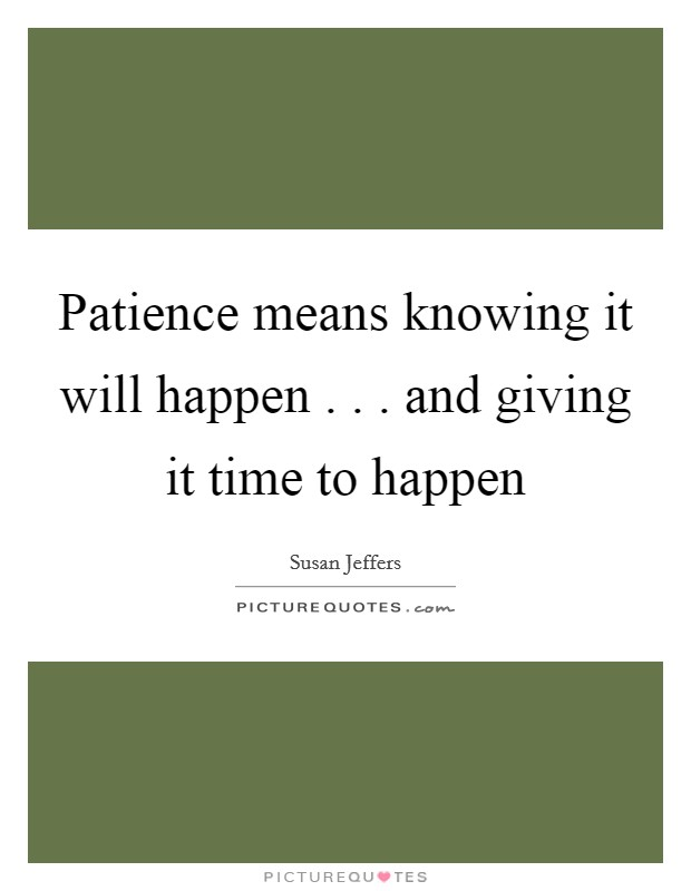 Patience means knowing it will happen . . . and giving it time to happen Picture Quote #1