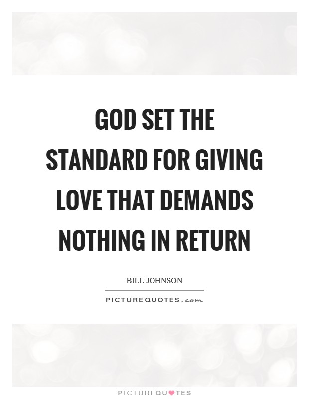 God set the standard for giving love that demands nothing in return Picture Quote #1
