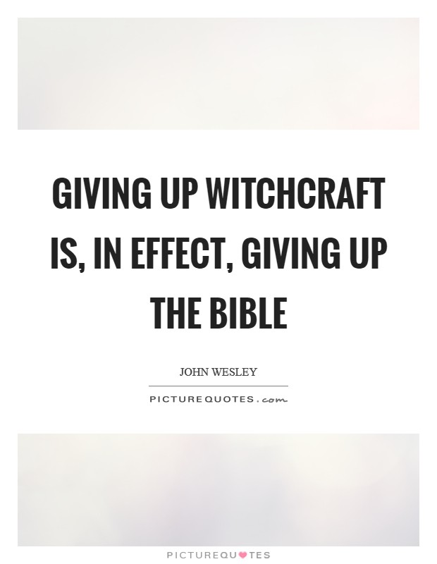 Giving up witchcraft is, in effect, giving up the Bible Picture Quote #1