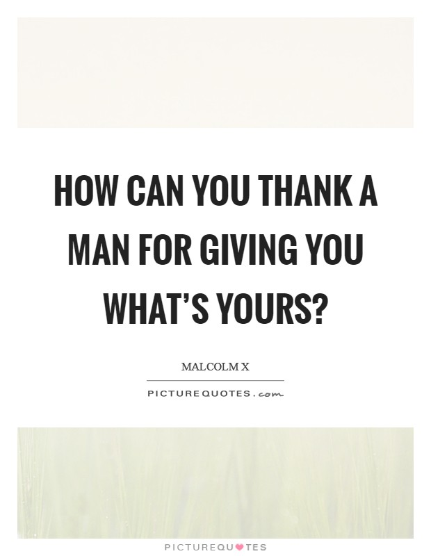How can you thank a man for giving you what's yours? Picture Quote #1