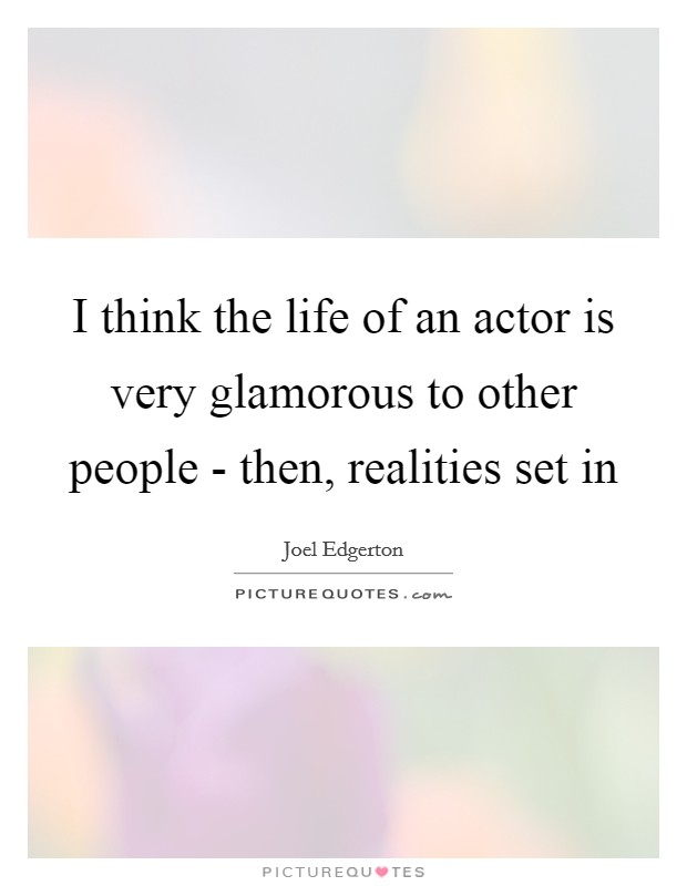 I think the life of an actor is very glamorous to other people - then, realities set in Picture Quote #1
