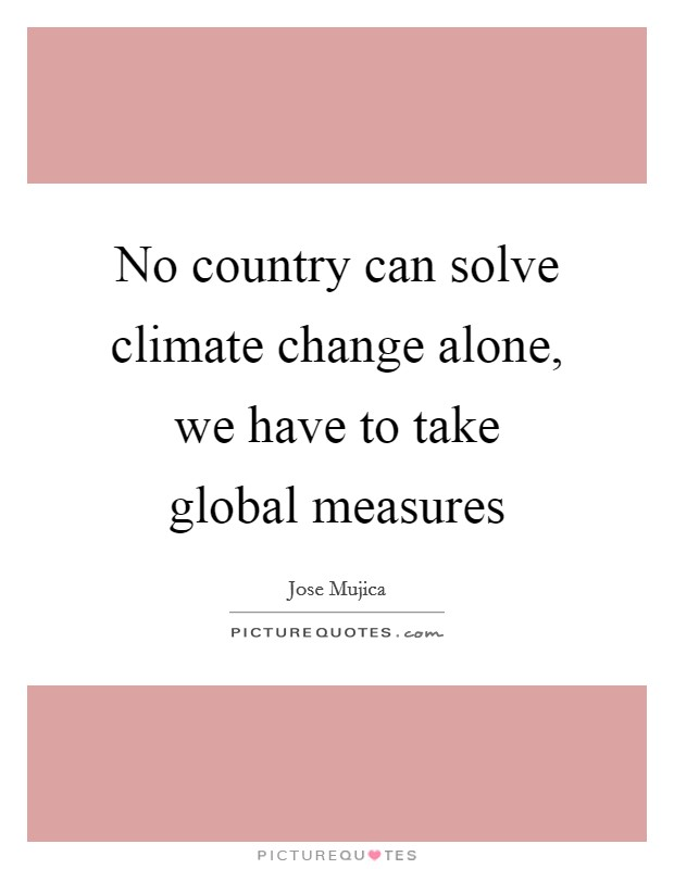 No country can solve climate change alone, we have to take global measures Picture Quote #1