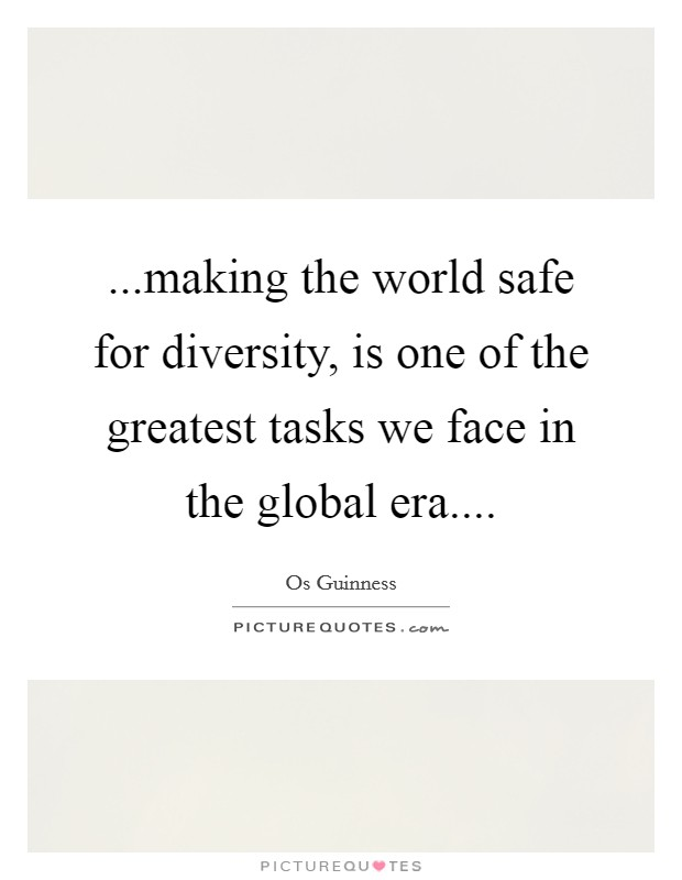 ...making the world safe for diversity, is one of the greatest tasks we face in the global era Picture Quote #1