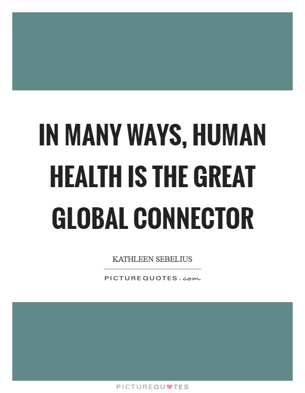 In many ways, human health is the great global connector Picture Quote #1